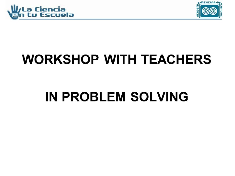 WORKSHOP WITH TEACHERS IN PROBLEM SOLVING
