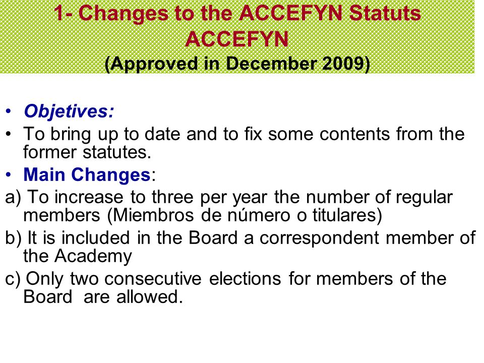 1- Changes to the ACCEFYN Statuts ACCEFYN (Approved in December 2009) Objetives: To bring up to date and to fix some contents from the former statutes.