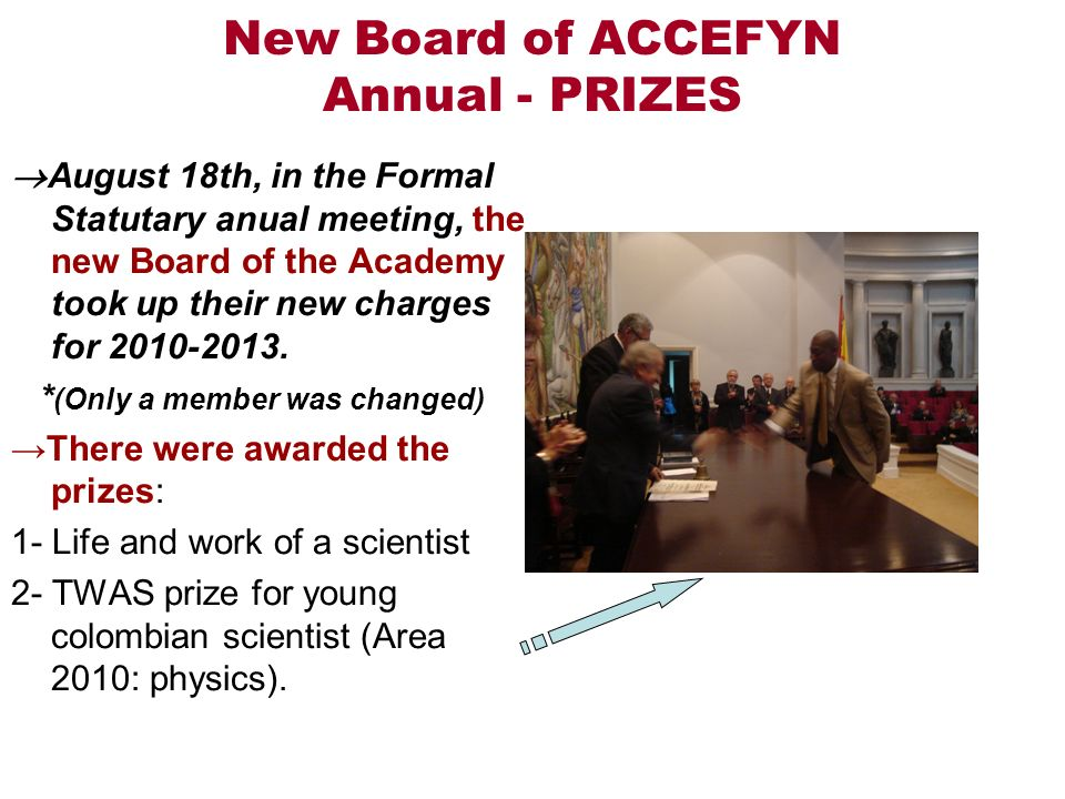 New Board of ACCEFYN Annual - PRIZES August 18th, in the Formal Statutary anual meeting, the new Board of the Academy took up their new charges for 2010-2013.