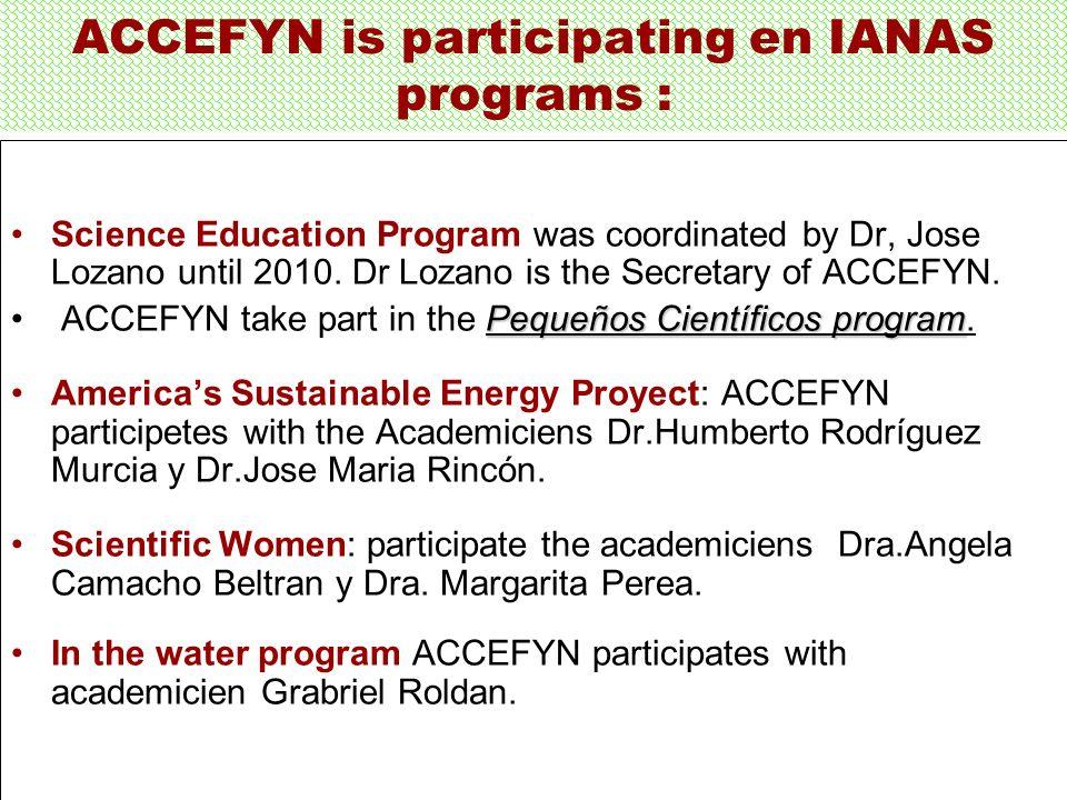 ACCEFYN is participating en IANAS programs : Science Education Program was coordinated by Dr, Jose Lozano until 2010.