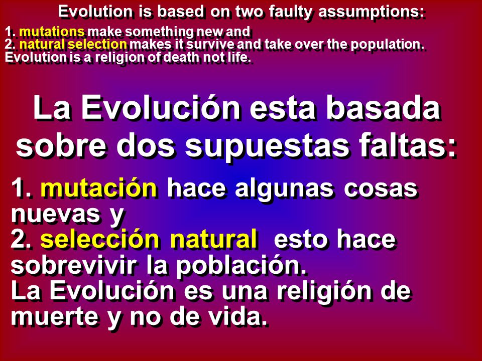 1. mutations make something new and 2. natural selection makes it survive and take over the population. Evolution is a religion of death not life. 1.
