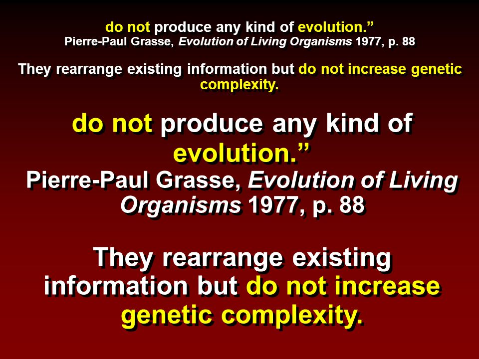 do not produce any kind of evolution. Pierre-Paul Grasse, Evolution of Living Organisms 1977, p.
