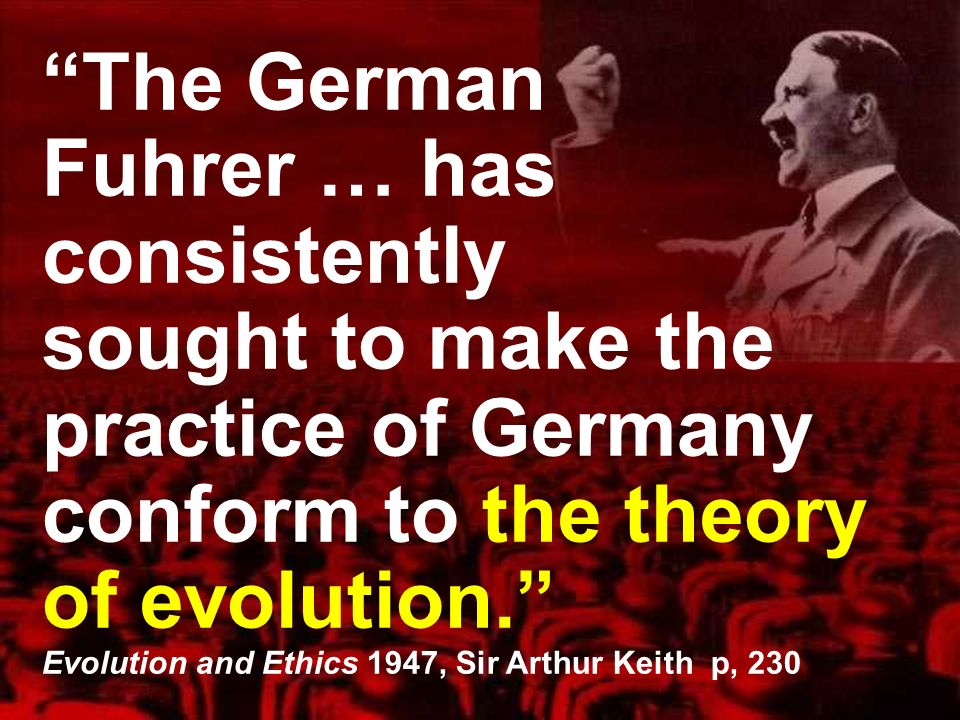 The German Fuhrer … has consistently sought to make the practice of Germany conform to the theory of evolution.