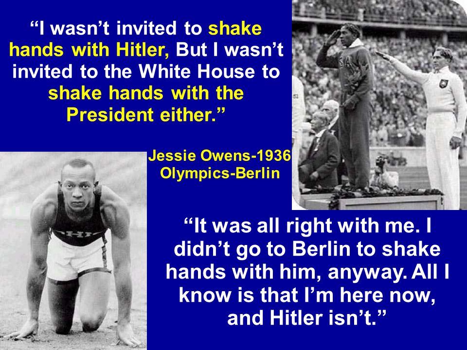 I wasnt invited to shake hands with Hitler, But I wasnt invited to the White House to shake hands with the President either.