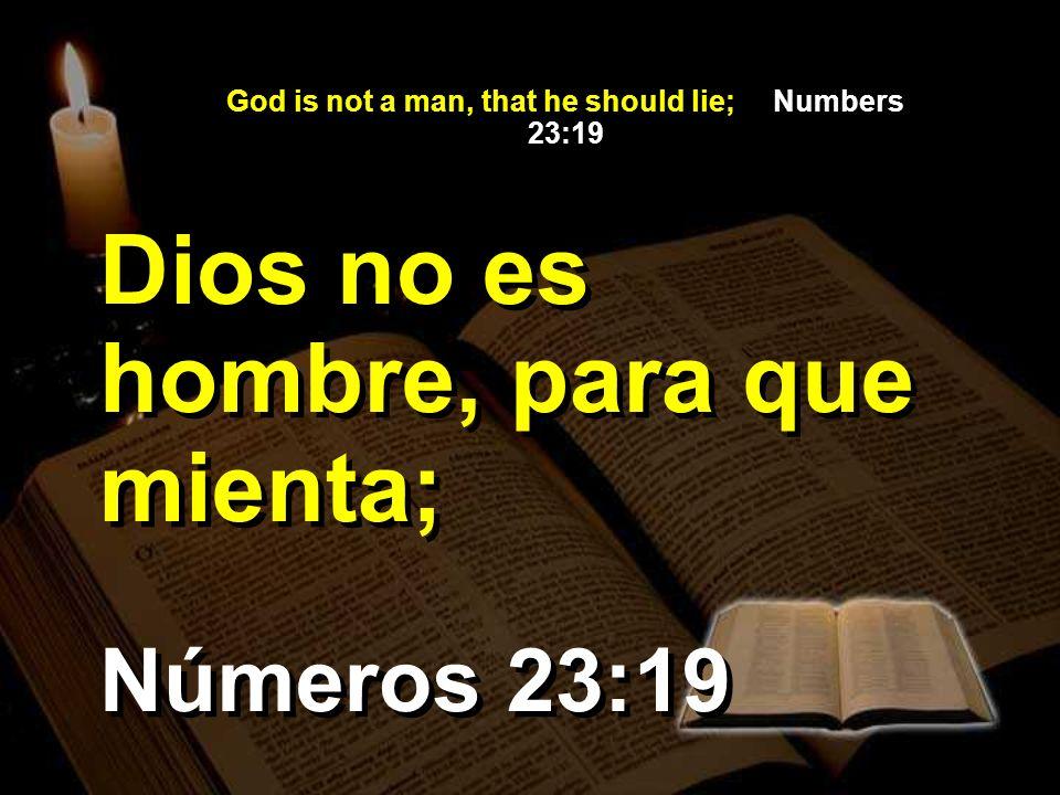 God is not a man, that he should lie; Numbers 23:19 Números 23:19 Dios no es hombre, para que mienta;