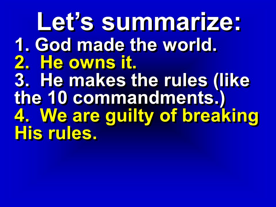 Lets summarize: 1. God made the world. 2. He owns it.