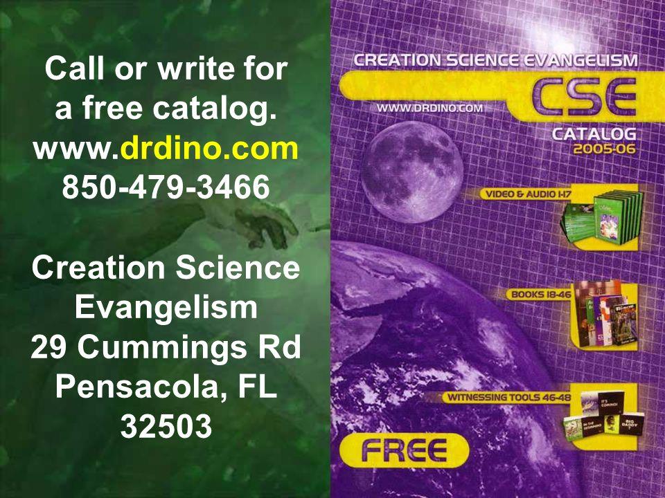 Call or write for a free catalog. www.drdino.com 850-479-3466 Creation Science Evangelism 29 Cummings Rd Pensacola, FL 32503