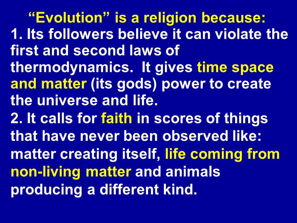 1. Its followers believe it can violate the first and second laws of thermodynamics. It gives time space and matter (its gods) power to create the uni