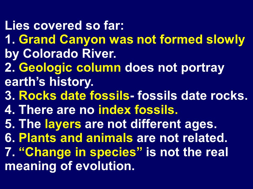 Lies covered so far: 1. Grand Canyon was not formed slowly by Colorado River.