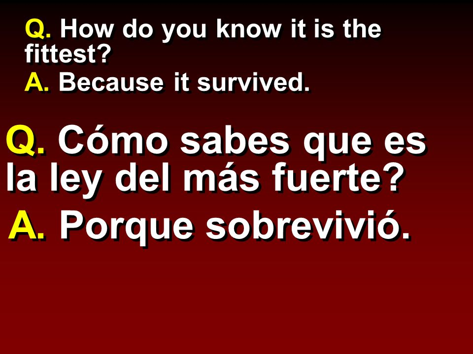 Q. How do you know it is the fittest. A. Because it survived.
