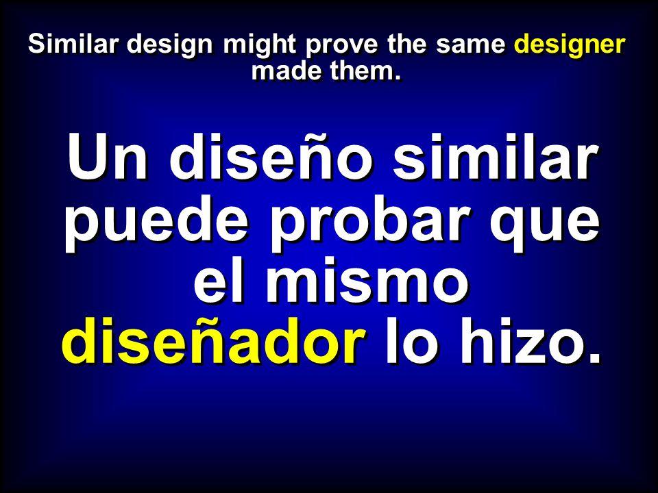 Similar design might prove the same designer made them. Un diseño similar puede probar que el mismo diseñador lo hizo.