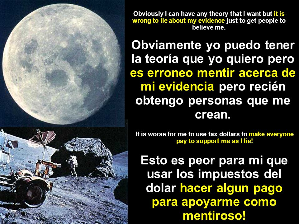 Obviously I can have any theory that I want but it is wrong to lie about my evidence just to get people to believe me. Esto es peor para mi que usar l