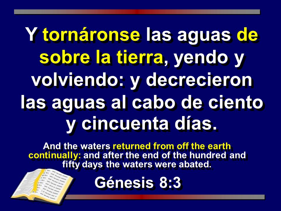 And the waters returned from off the earth continually: and after the end of the hundred and fifty days the waters were abated. Génesis 8:3 Y tornáron