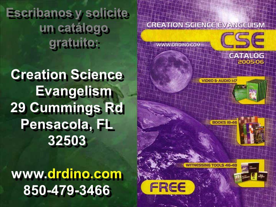Escribanos y solicite un catálogo gratuito: Creation Science Evangelism 29 Cummings Rd Pensacola, FL 32503 www.drdino.com 850-479-3466 Escribanos y so