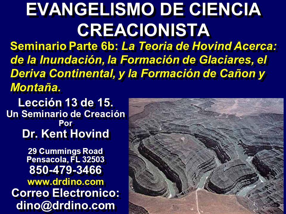 EVANGELISMO DE CIENCIA CREACIONISTA Lección 13 de 15. Un Seminario de Creación Por Dr. Kent Hovind 29 Cummings Road Pensacola, FL 32503 850-479-3466 w