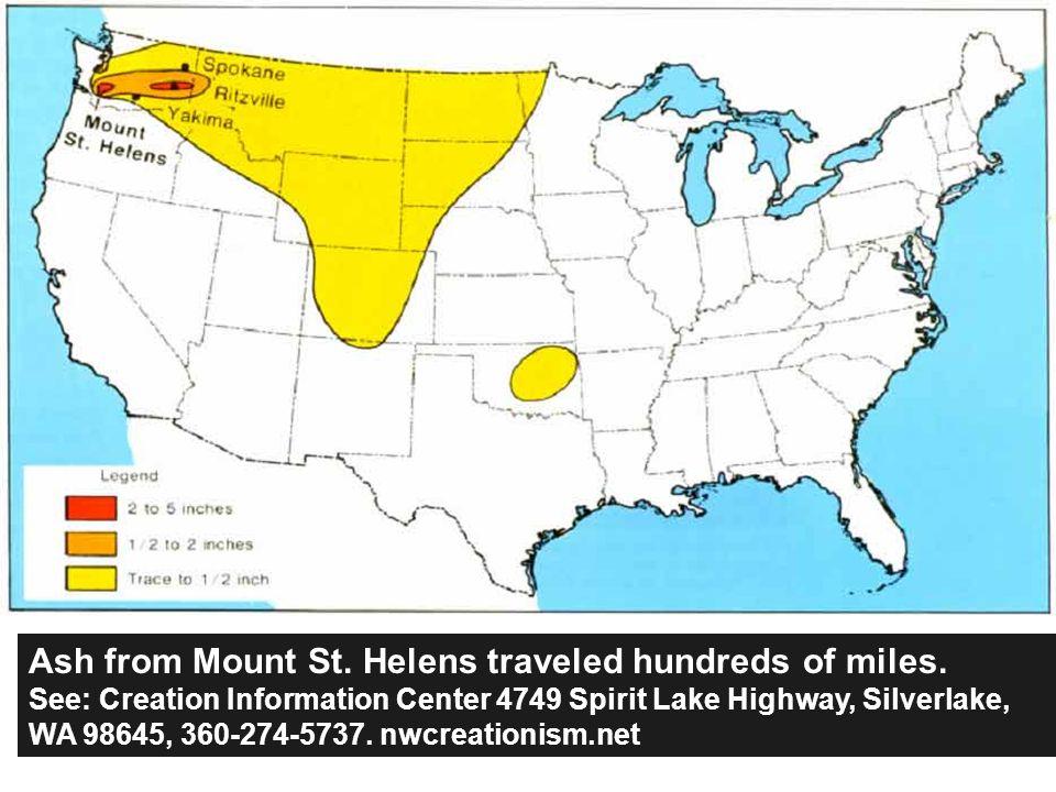 Ash from Mount St. Helens traveled hundreds of miles. See: Creation Information Center 4749 Spirit Lake Highway, Silverlake, WA 98645, 360-274-5737. n