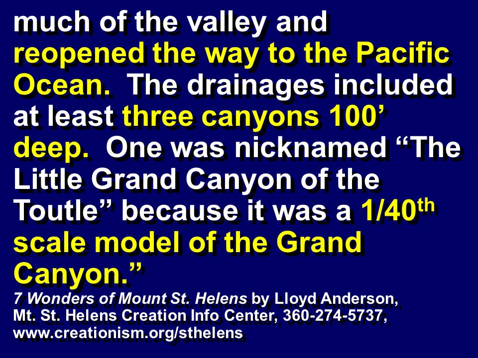 much of the valley and reopened the way to the Pacific Ocean. The drainages included at least three canyons 100 deep. One was nicknamed The Little Gra