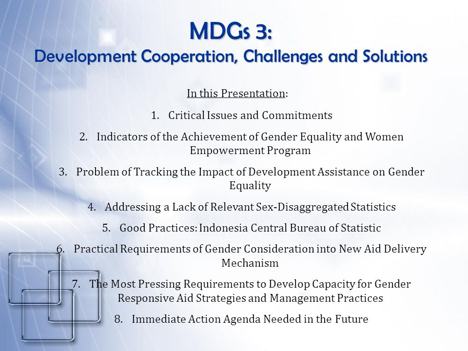 MDGs 3: Development Cooperation, Challenges and Solutions 1.Critical Issues and Commitments 2.Indicators of the Achievement of Gender Equality and Wom