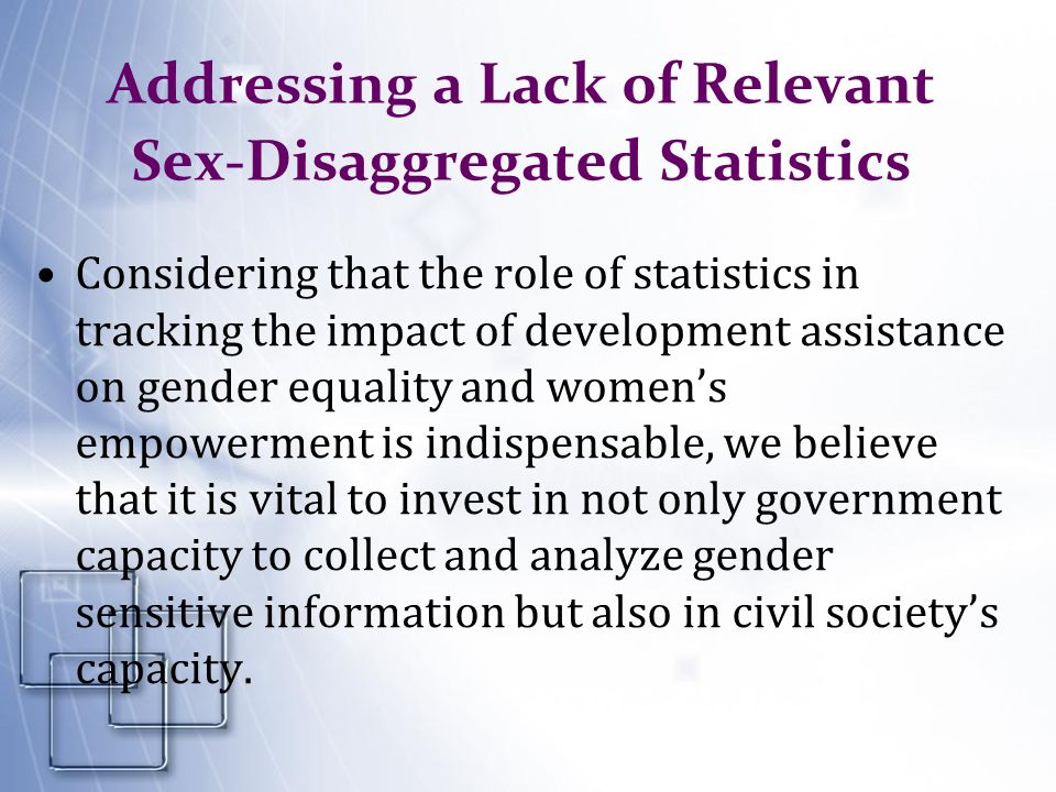 Addressing a Lack of Relevant Sex-Disaggregated Statistics Considering that the role of statistics in tracking the impact of development assistance on