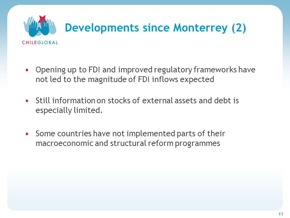 Haga clic para cambiar el estilo de títu 11 Developments since Monterrey (2) Opening up to FDI and improved regulatory frameworks have not led to the