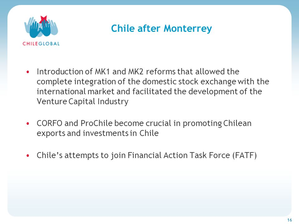 Haga clic para cambiar el estilo de títu 16 Chile after Monterrey Introduction of MK1 and MK2 reforms that allowed the complete integration of the dom