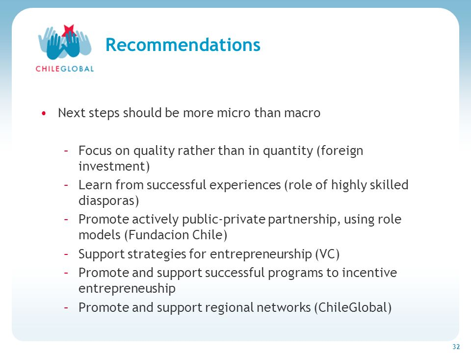 Haga clic para cambiar el estilo de títu 32 Recommendations Next steps should be more micro than macro –Focus on quality rather than in quantity (fore