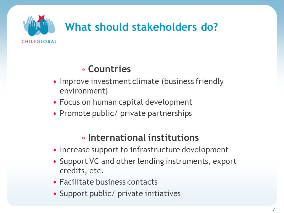 Haga clic para cambiar el estilo de títu 7 What should stakeholders do? »Countries Improve investment climate (business friendly environment) Focus on