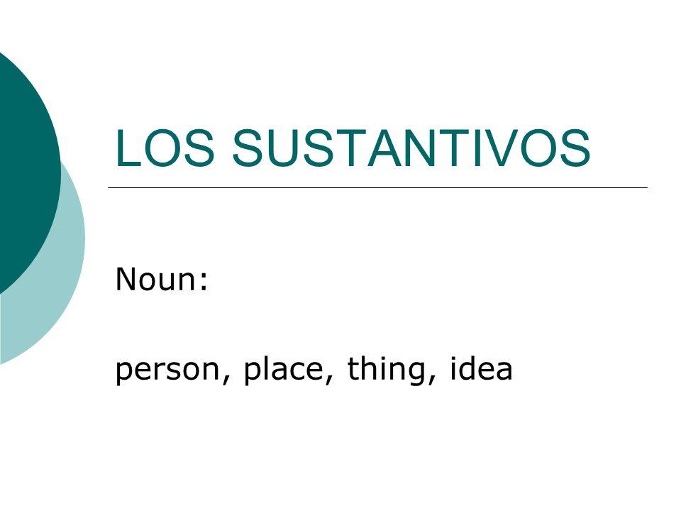 LOS SUSTANTIVOS Noun: person, place, thing, idea