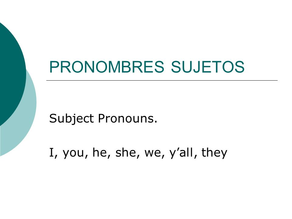 PRONOMBRES SUJETOS Subject Pronouns. I, you, he, she, we, yall, they