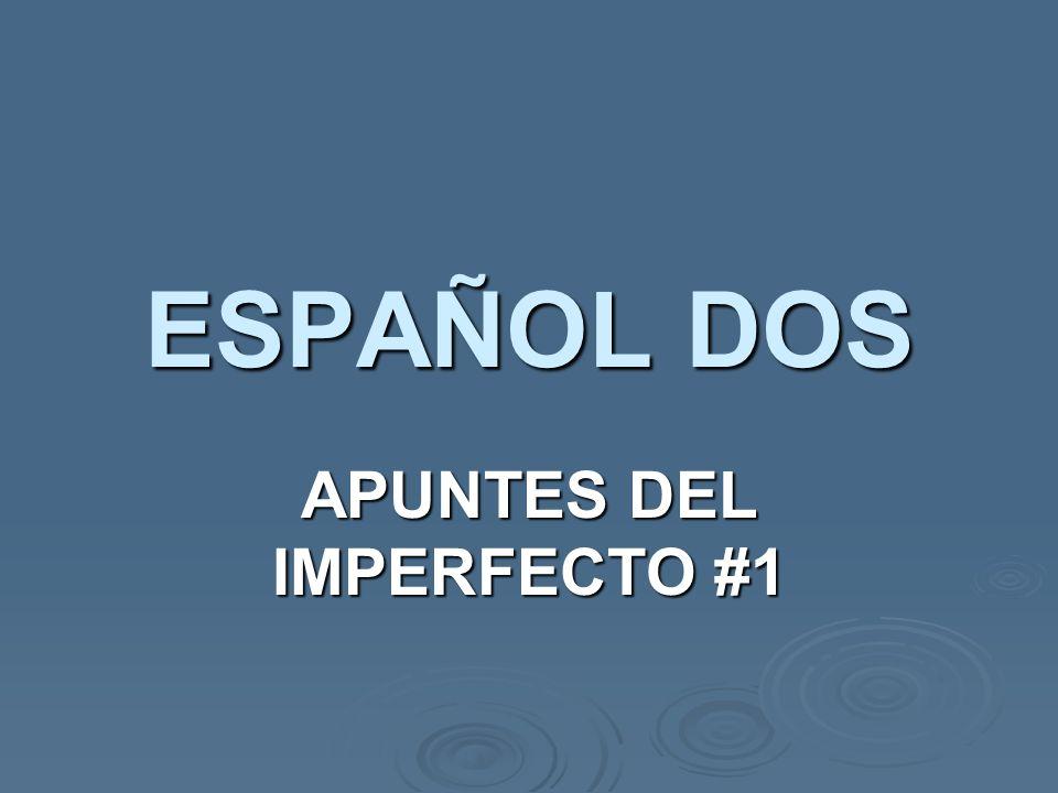 ESPAÑOL DOS APUNTES DEL IMPERFECTO #1