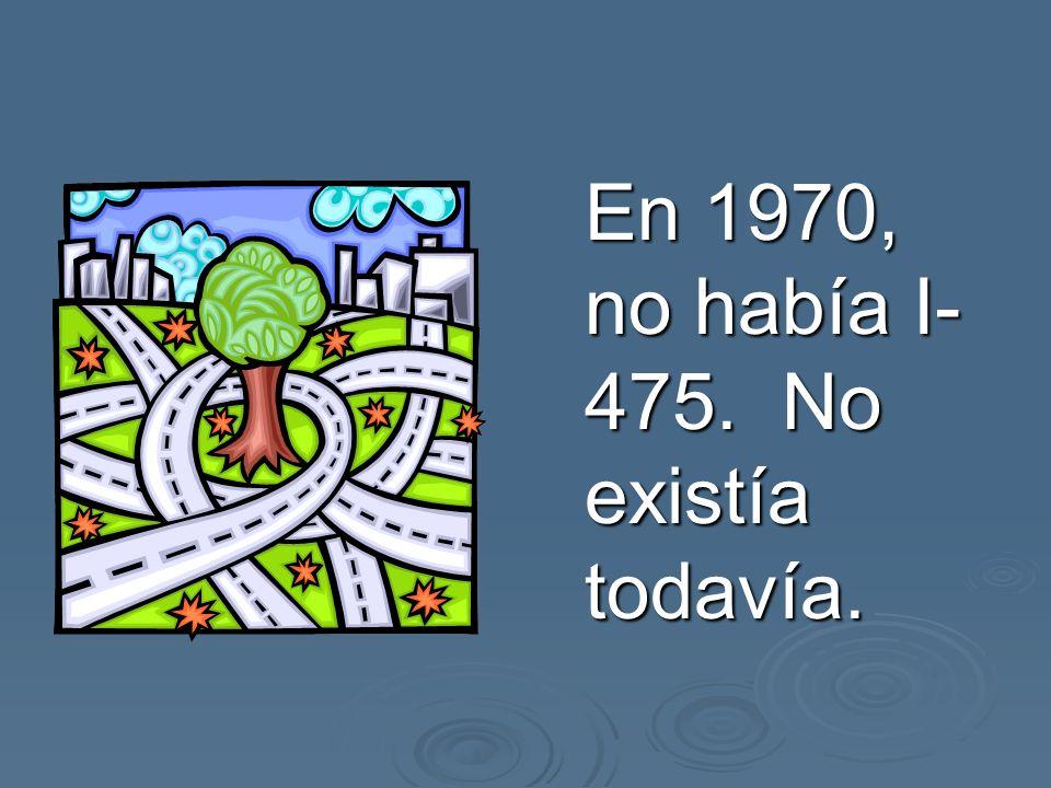En 1970, no había I- 475. No existía todavía.