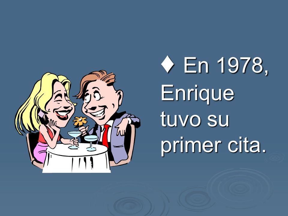 En 1978, Enrique tuvo su primer cita. En 1978, Enrique tuvo su primer cita.
