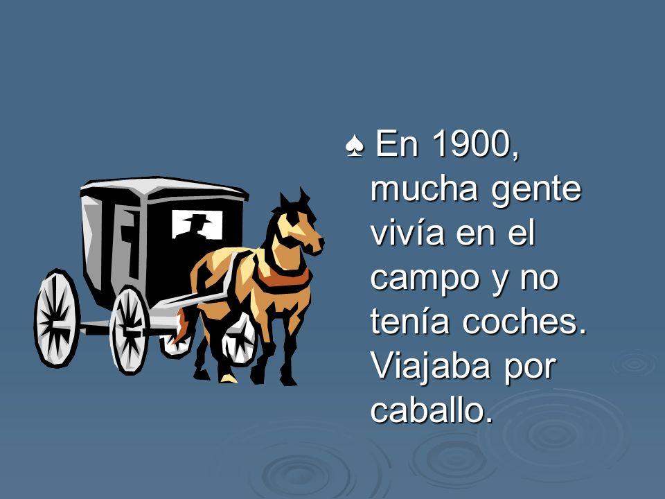 En 1900, mucha gente vivía en el campo y no tenía coches. Viajaba por caballo. En 1900, mucha gente vivía en el campo y no tenía coches. Viajaba por c