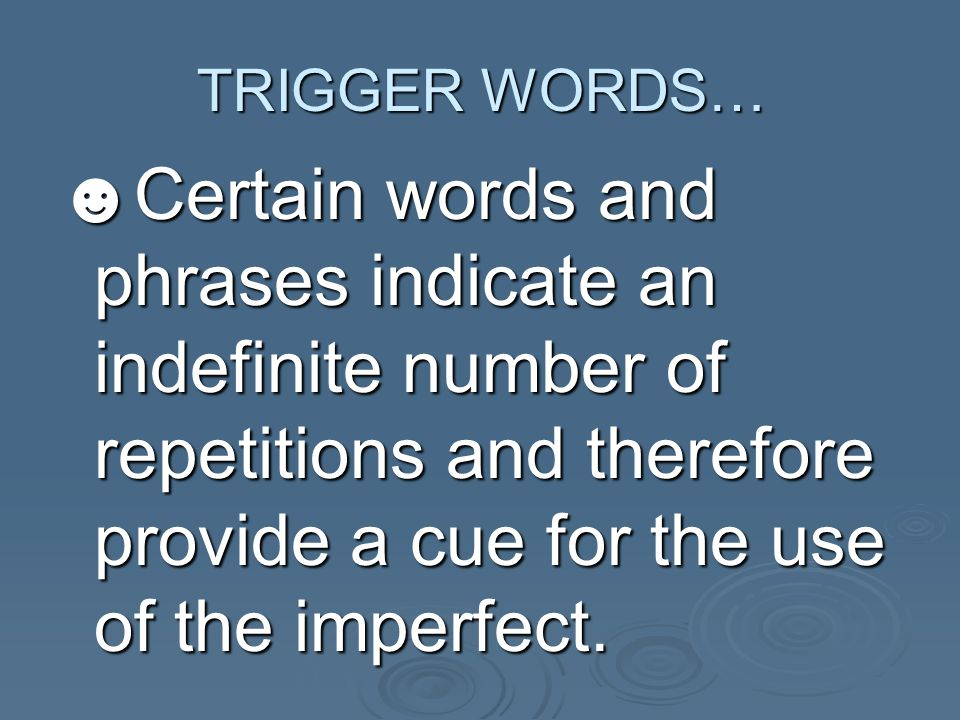 TRIGGER WORDS… Certain words and phrases indicate an indefinite number of repetitions and therefore provide a cue for the use of the imperfect.