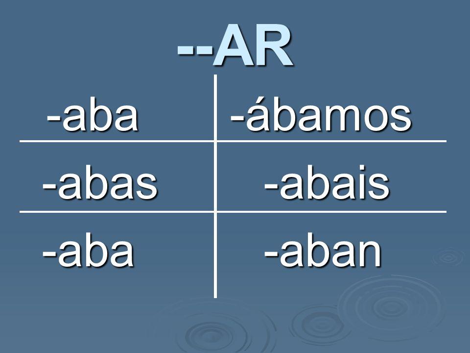--AR -aba -ábamos -abas-abais -abas-abais -aba-aban -aba-aban