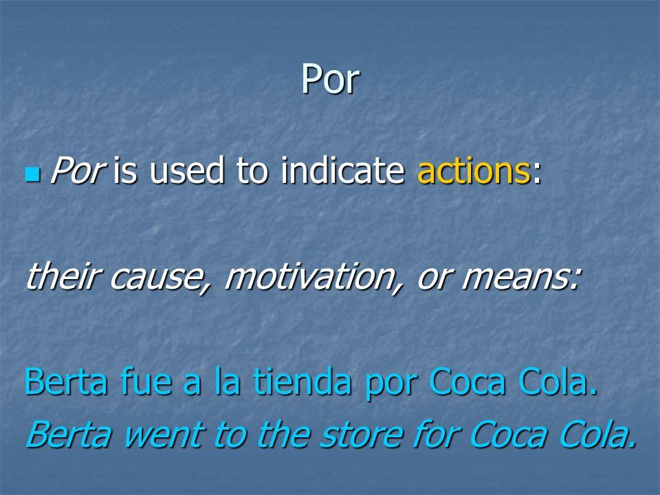 Por Por is used to indicate actions: Por is used to indicate actions: their cause, motivation, or means: Fueron por barco. They went by boat.