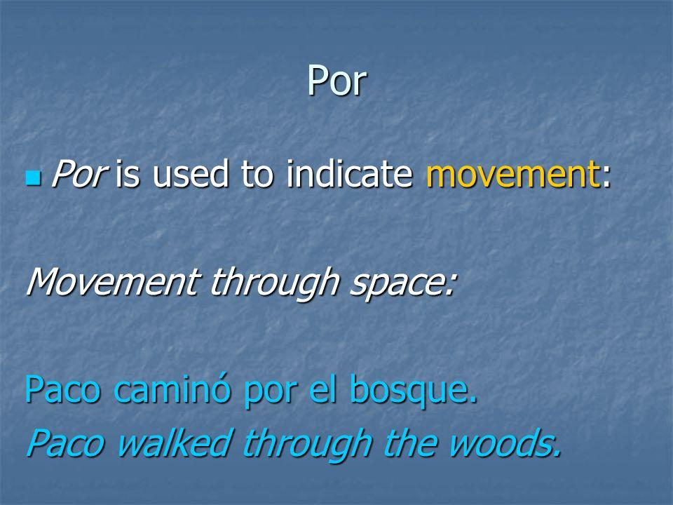 Por Por is used to indicate actions: Por is used to indicate actions: their cause, motivation, or means: Berta fue a la tienda por Coca Cola. Berta we