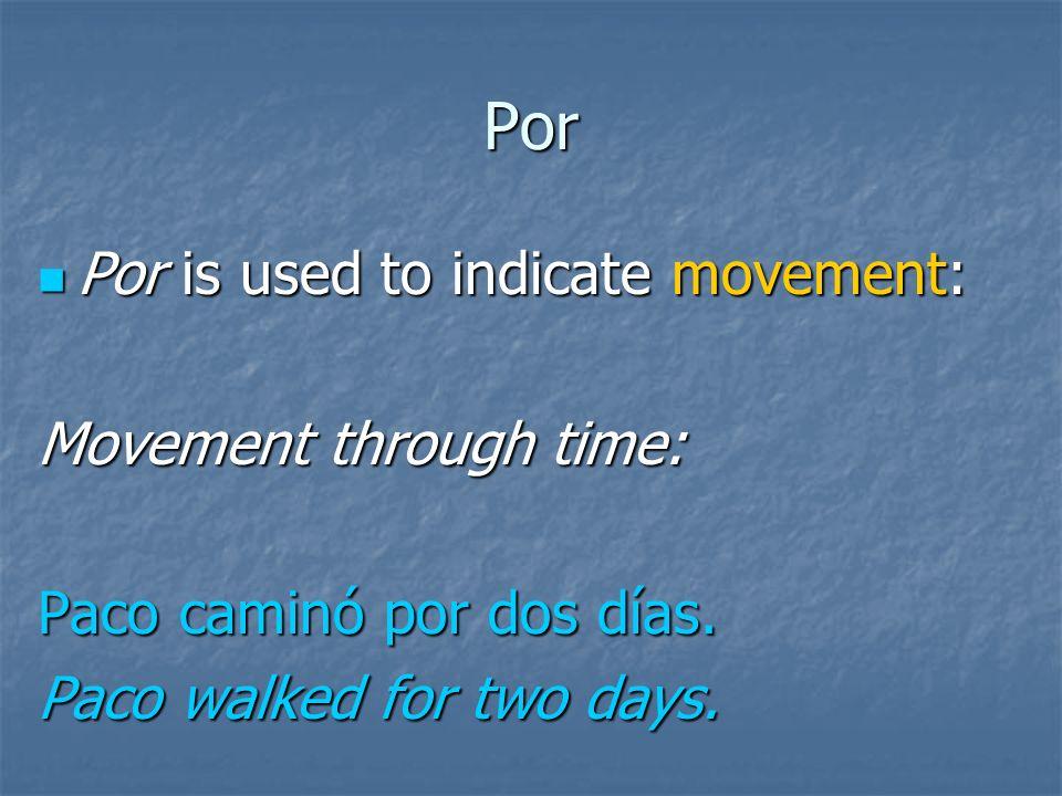 Por Por is used to indicate movement: Por is used to indicate movement: Movement through space: Paco caminó por el bosque. Paco walked through the woo
