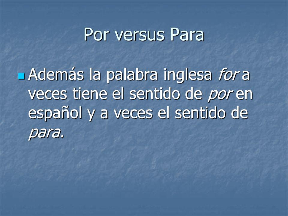 Por versus Para En inglés se puede traducir en for, by, through, in order to, along, in favor of, instead of y más. En inglés se puede traducir en for