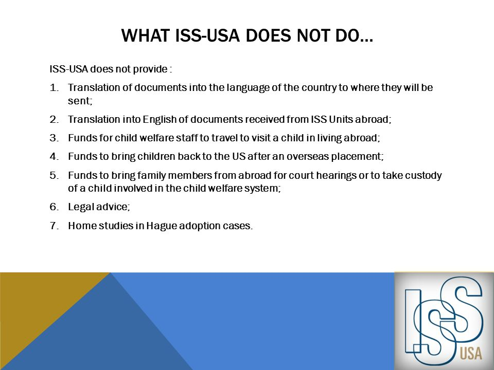 WHAT ISS-USA DOES NOT DO... ISS-USA does not provide : 1.Translation of documents into the language of the country to where they will be sent; 2.Trans