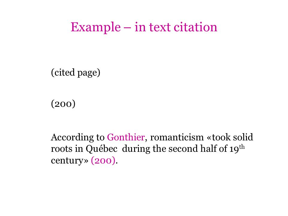 Example – in text citation (cited page) (200) According to Gonthier, romanticism «took solid roots in Québec during the second half of 19 th century»