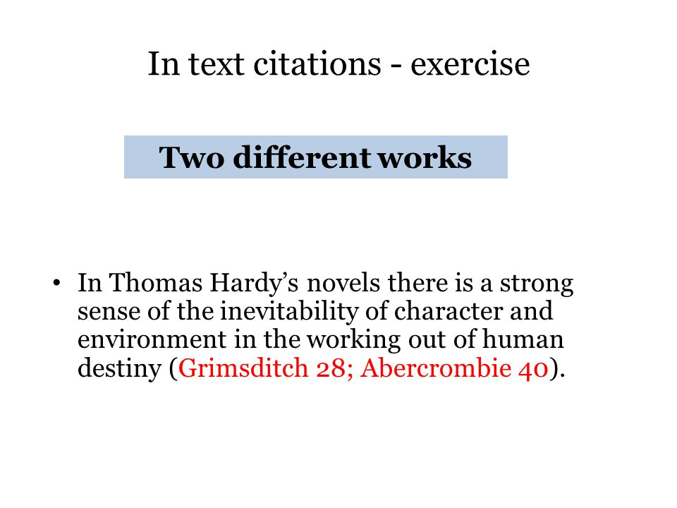 In text citations - exercise In Thomas Hardys novels there is a strong sense of the inevitability of character and environment in the working out of h