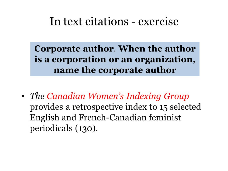 In text citations - exercise The Canadian Womens Indexing Group provides a retrospective index to 15 selected English and French-Canadian feminist per
