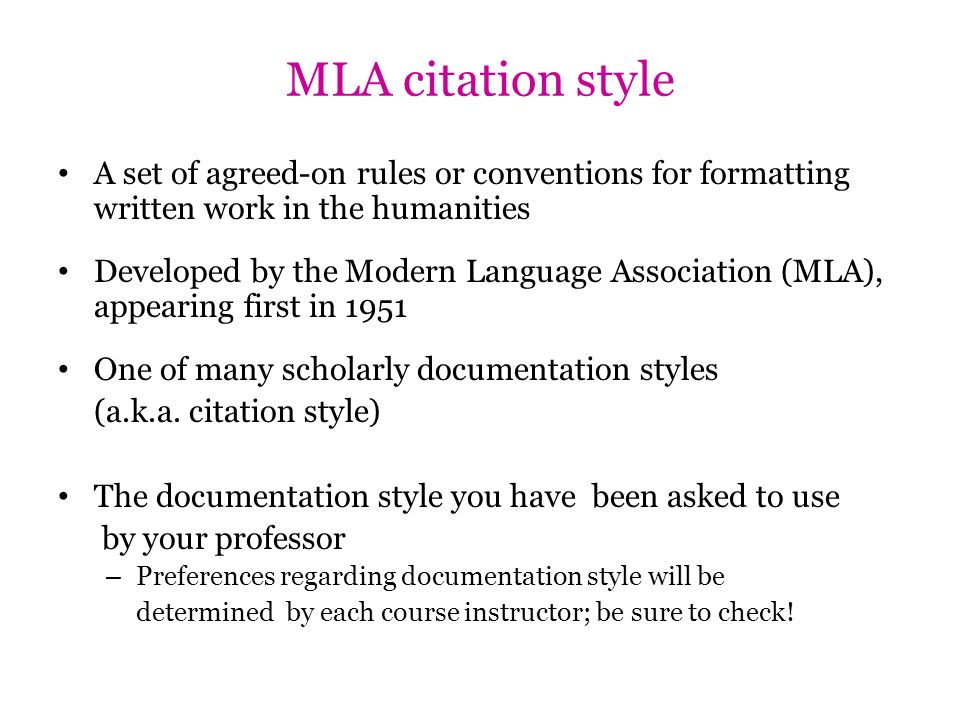 MLA citation style A set of agreed-on rules or conventions for formatting written work in the humanities Developed by the Modern Language Association