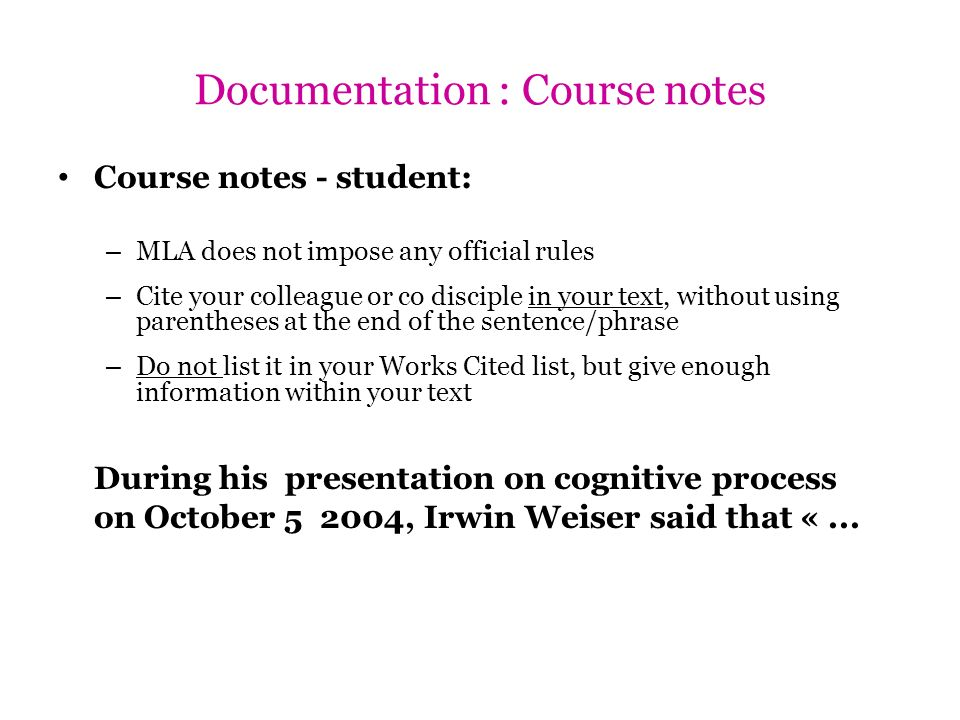 Documentation : Course notes Course notes - student: – MLA does not impose any official rules – Cite your colleague or co disciple in your text, witho