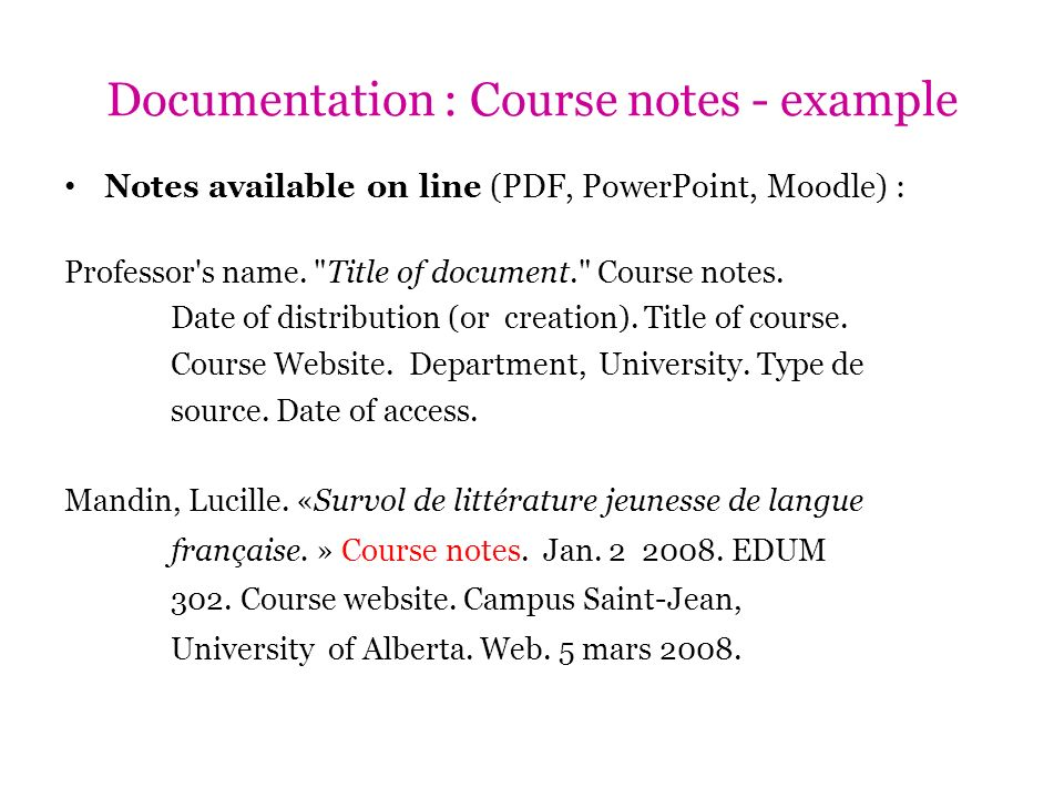 Documentation : Course notes - example Notes available on line (PDF, PowerPoint, Moodle) : Professor's name.