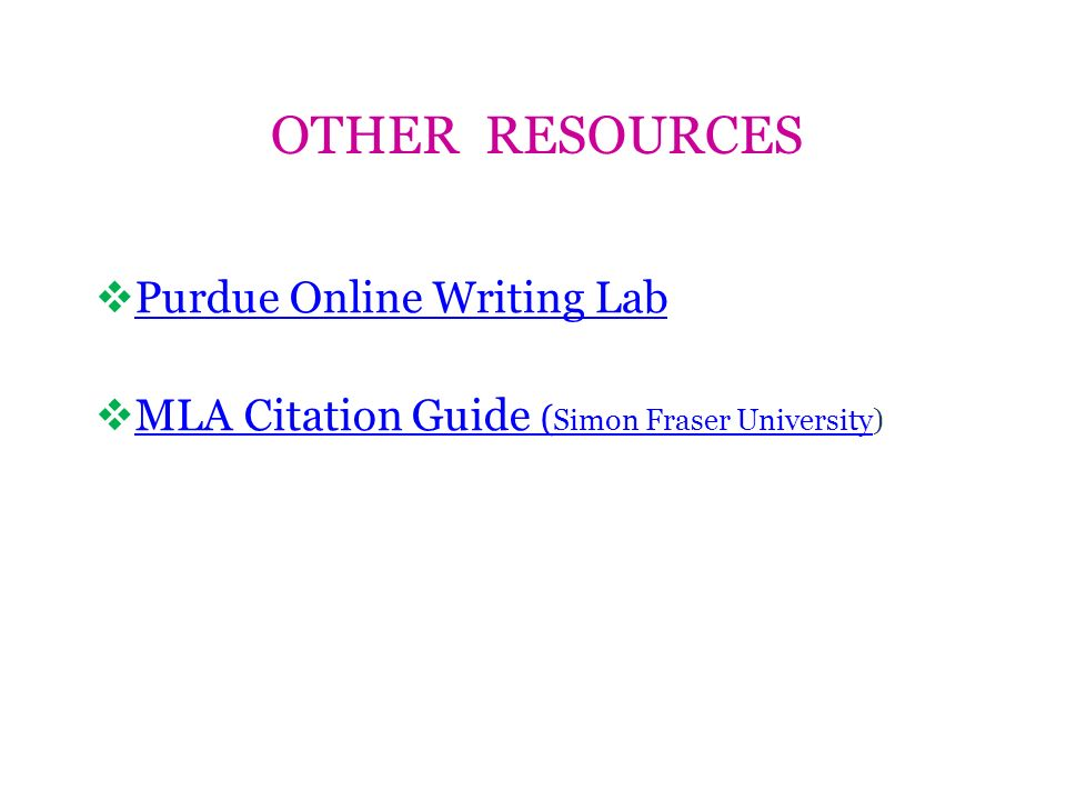OTHER RESOURCES Purdue Online Writing Lab MLA Citation Guide ( Simon Fraser University) MLA Citation Guide ( Simon Fraser University