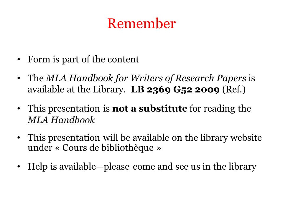 Remember Form is part of the content The MLA Handbook for Writers of Research Papers is available at the Library. LB 2369 G52 2009 (Ref.) This present