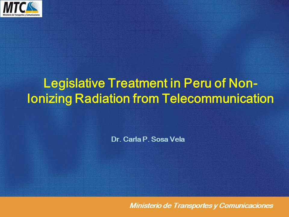 Ministerio de Transportes y Comunicaciones Legislative Treatment in Peru of Non- Ionizing Radiation from Telecommunication Dr.