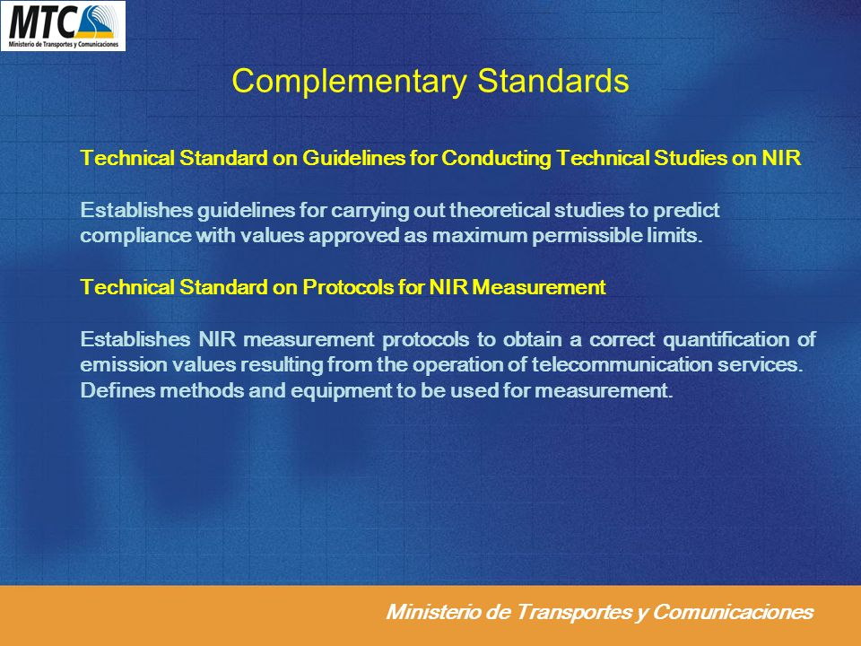Ministerio de Transportes y Comunicaciones Complementary Standards Technical Standard on Guidelines for Conducting Technical Studies on NIR Establishes guidelines for carrying out theoretical studies to predict compliance with values approved as maximum permissible limits.